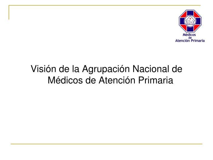 Visión de la Agrupación Nacional de Médicos de Atención Primaria