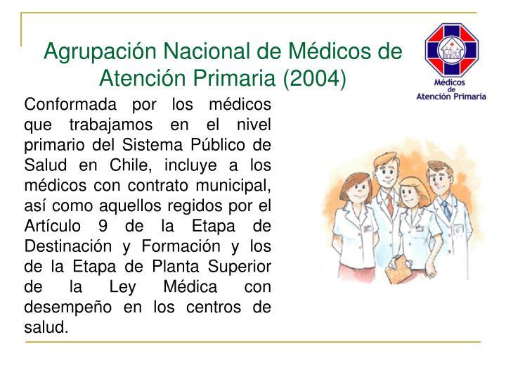 Conformada por los médicos que trabajamos en el nivel primario del Sistema Público de Salud en Chile, incluye a los médicos con contrato municipal, así como aquellos regidos por el Artículo 9 de la Etapa de Destinación y Formación y los de la Etapa de Planta Superior de la Ley Médica con desempeño en los centros de salud.