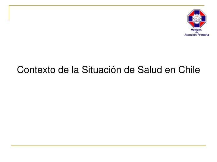 Contexto de la Situación de Salud en Chile
