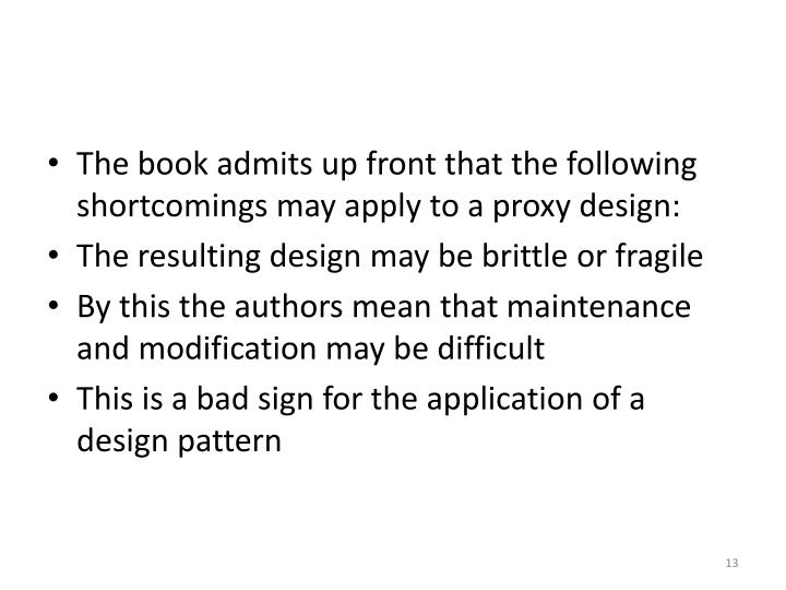 The book admits up front that the following shortcomings may apply to a proxy design: