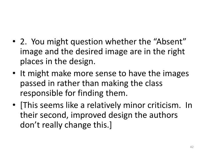 "2.  You might question whether the ""Absent"" image and the desired image are in the right places in the design."