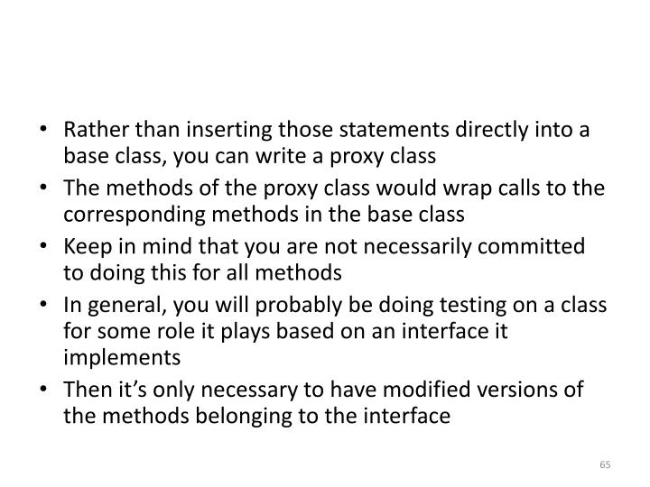Rather than inserting those statements directly into a base class, you can write a proxy class