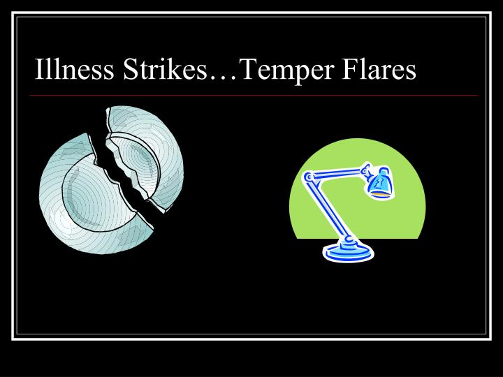 Illness Strikes…Temper Flares
