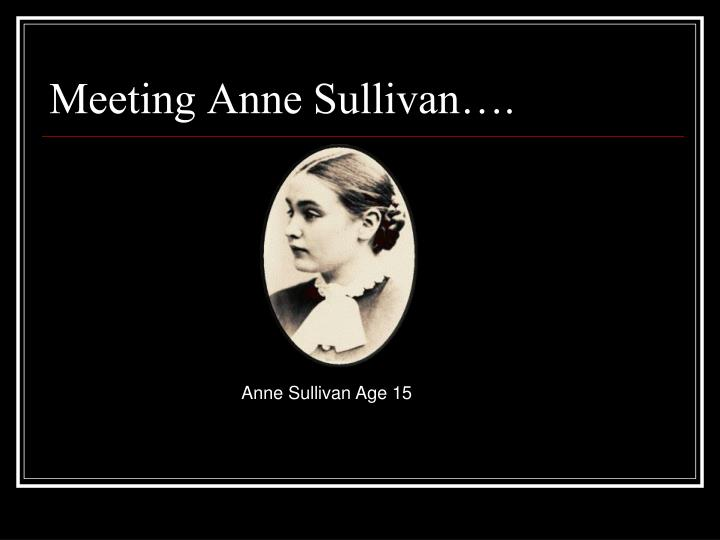Meeting Anne Sullivan….