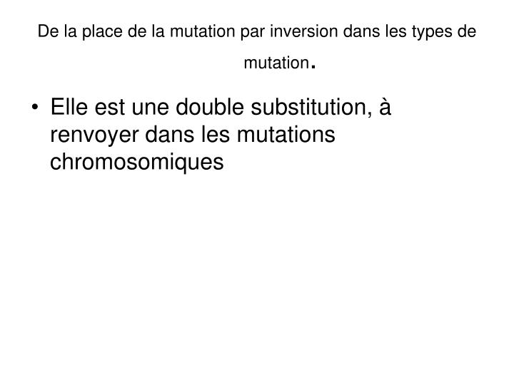 De la place de la mutation par inversion dans les types de mutation