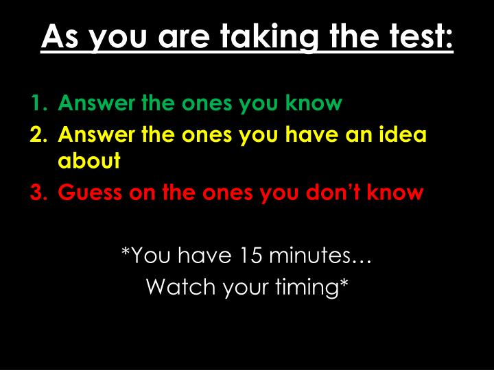 As you are taking the test: