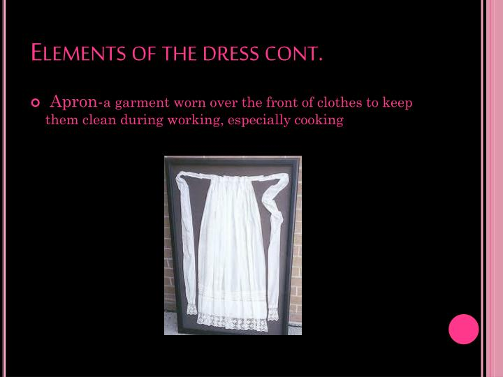 Elements of the dress cont.