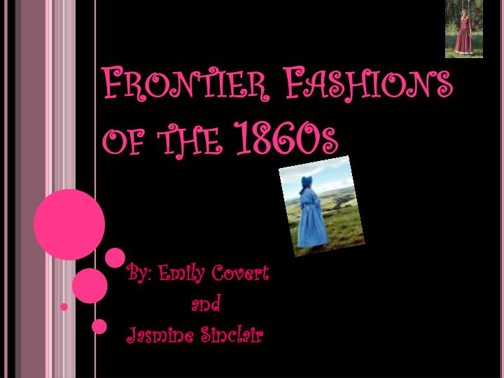 Frontier fashions of the 1860s