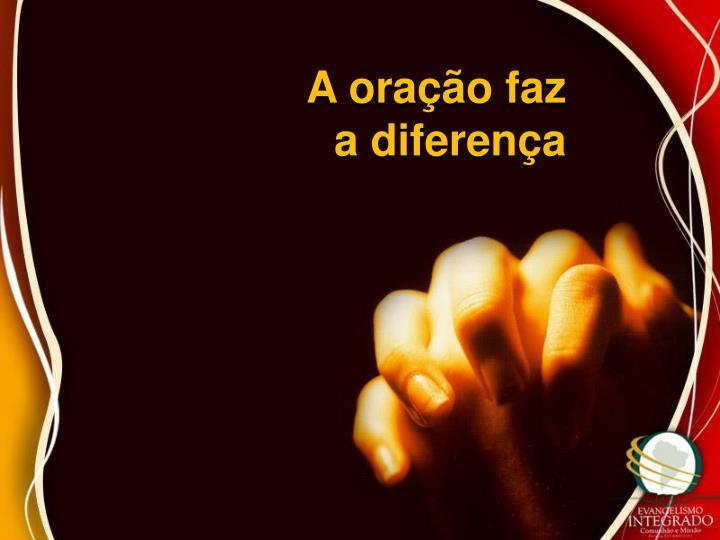 A oração faz