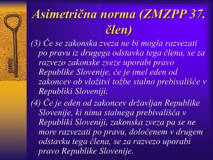 Asimetrična norma (ZMZPP 37. člen)