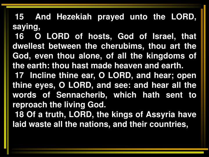 15  And Hezekiah prayed unto the LORD, saying,