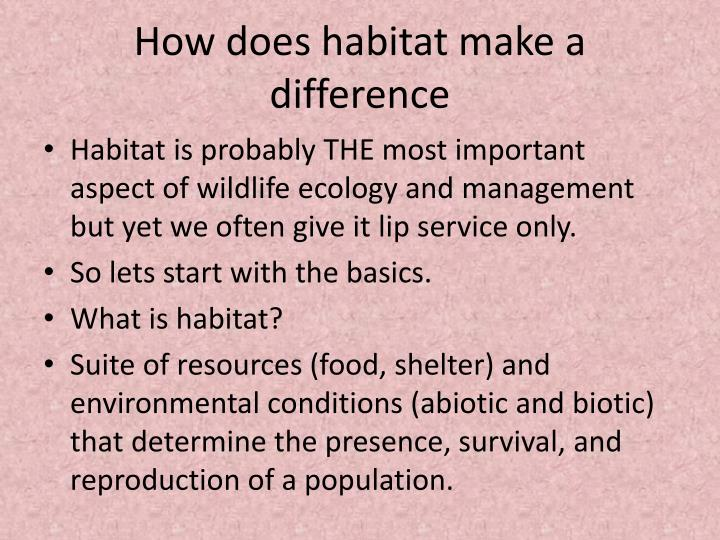 How does habitat make a difference