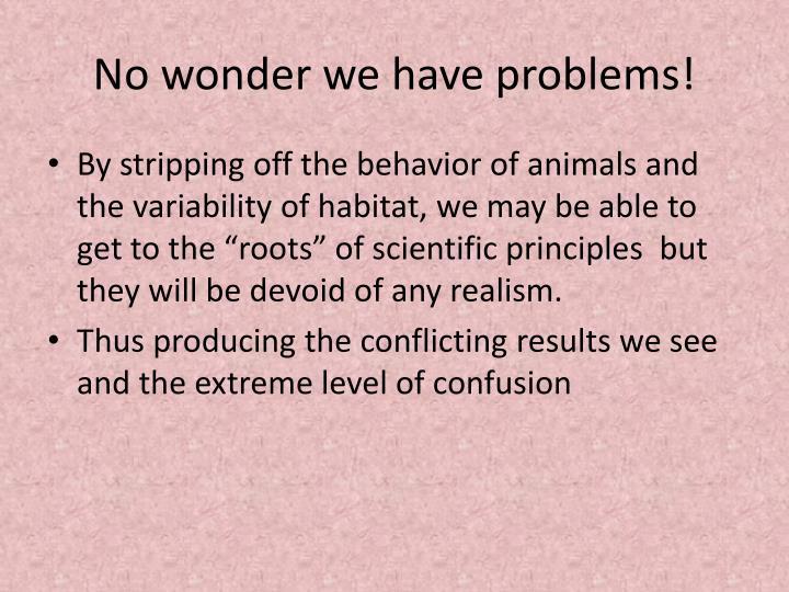 No wonder we have problems!