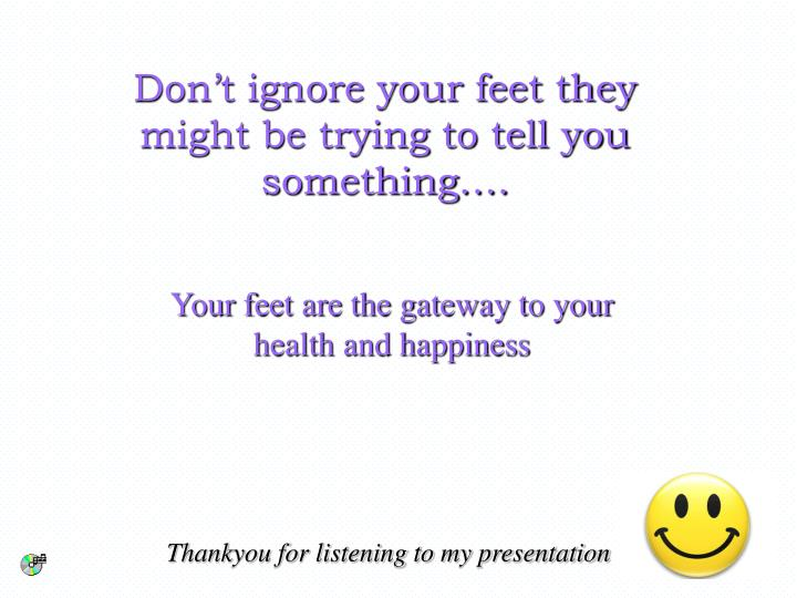 Don't ignore your feet they might be trying to tell you something….