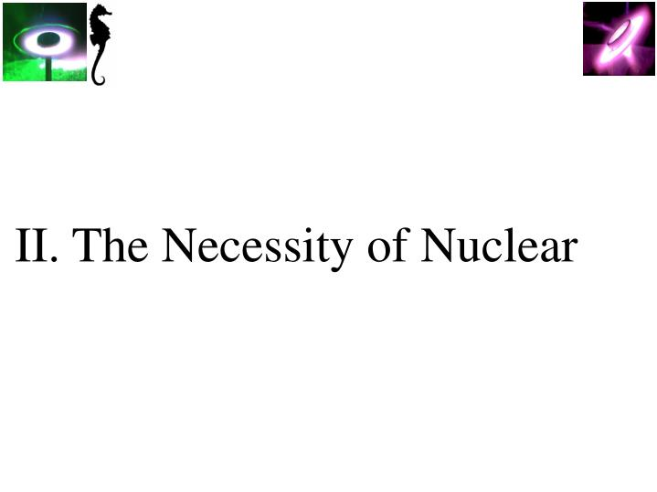 II. The Necessity of Nuclear