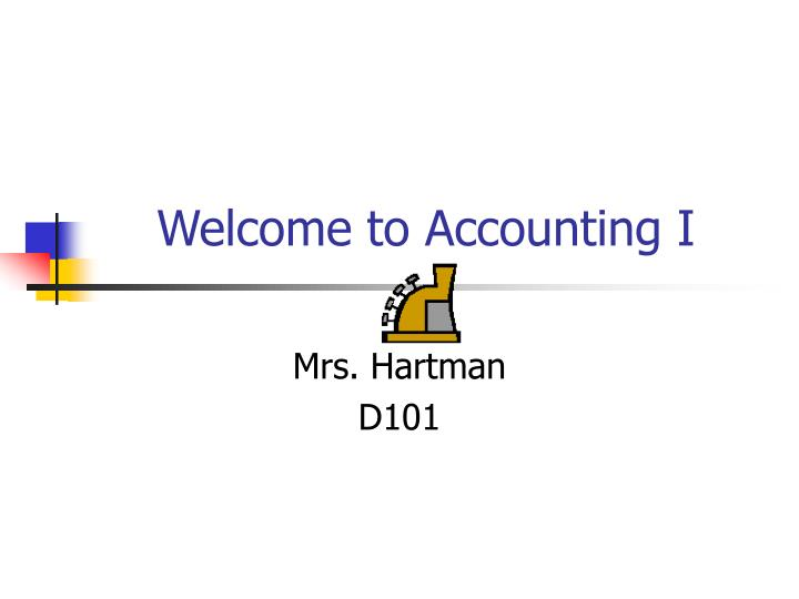 Welcome to accounting i