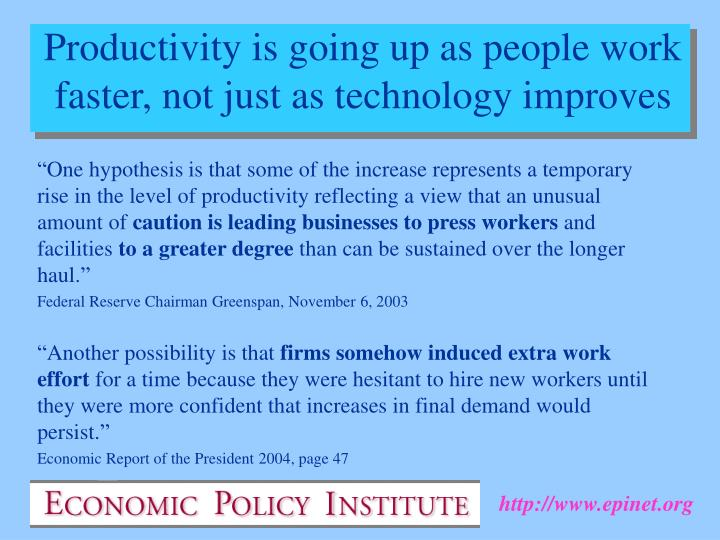 Productivity is going up as people work faster, not just as technology improves