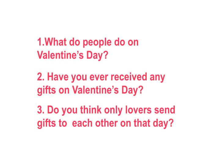 1.What do people do on Valentine's Day?