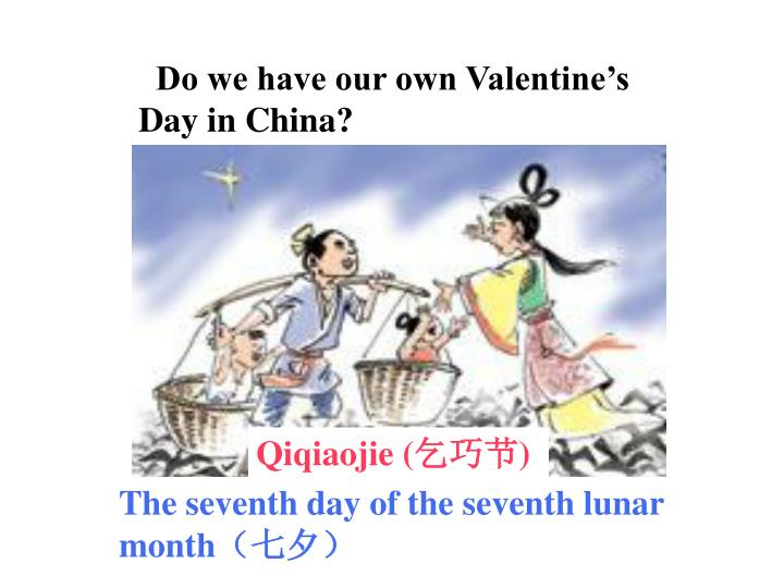 Do we have our own Valentine's Day in China?