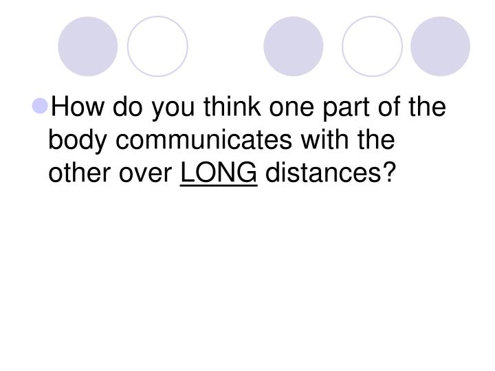 How do you think one part of the body communicates with the other over