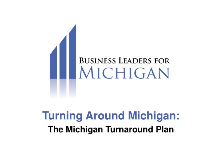 Turning around michigan the michigan turnaround plan