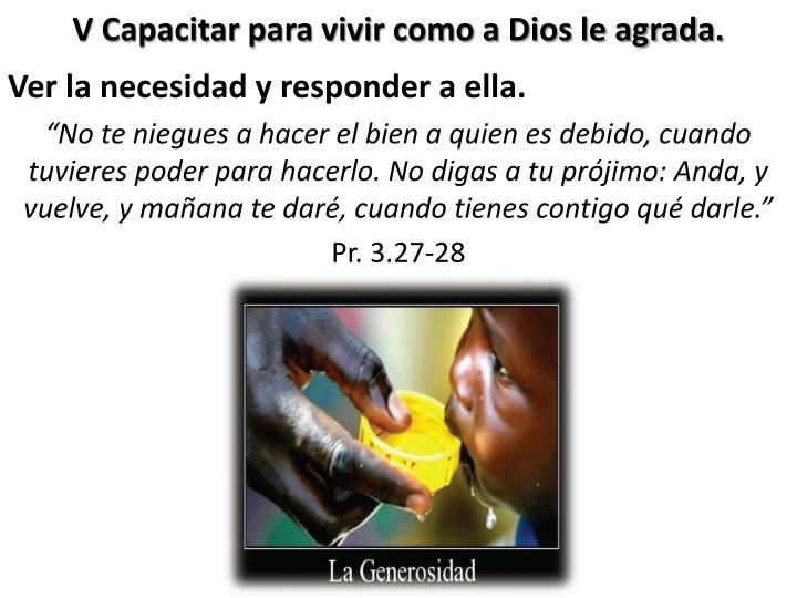 V Capacitar para vivir como a Dios le agrada.