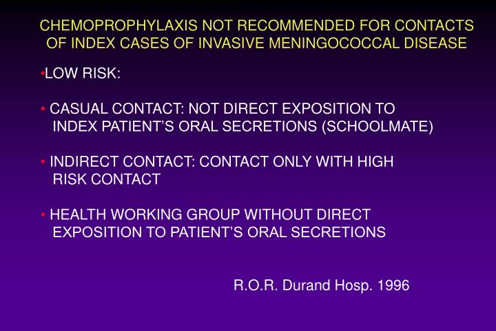 CHEMOPROPHYLAXIS NOT RECOMMENDED FOR CONTACTS