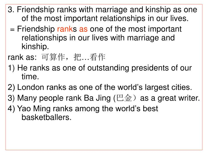 3. Friendship ranks with marriage and kinship as one of the most important relationships in our lives.