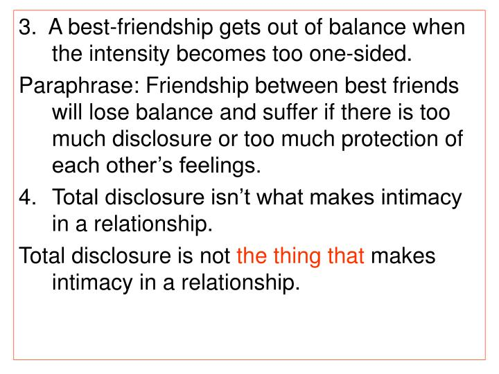 3.  A best-friendship gets out of balance when the intensity becomes too one-sided.