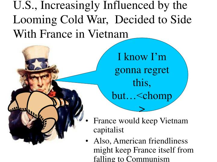 U.S., Increasingly Influenced by the Looming Cold War,  Decided to Side With France in Vietnam