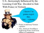 u s increasingly influenced by the looming cold war decided to side with france in vietnam