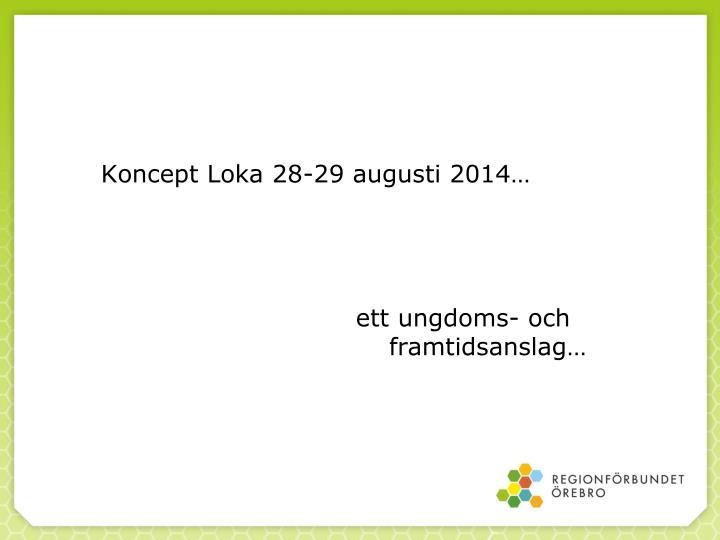 Koncept Loka 28-29 augusti 2014…