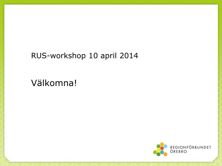 Rus workshop 10 april 2014 v lkomna
