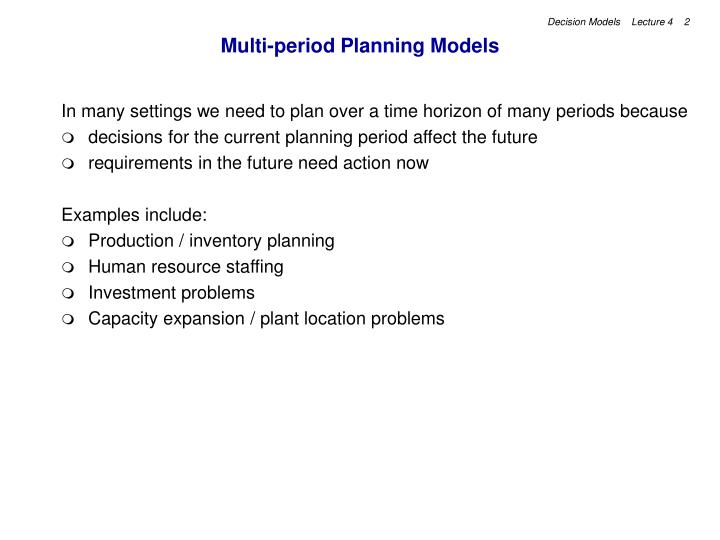 Multi period planning models