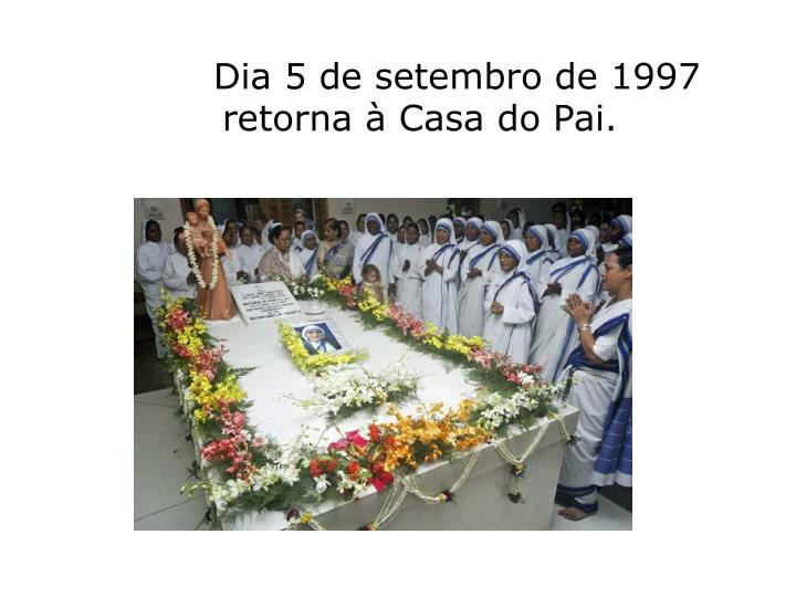 Dia 5 de setembro de 1997             retorna à Casa do Pai.