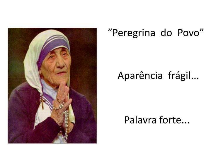 """""""Peregrina  do  Povo"""""""