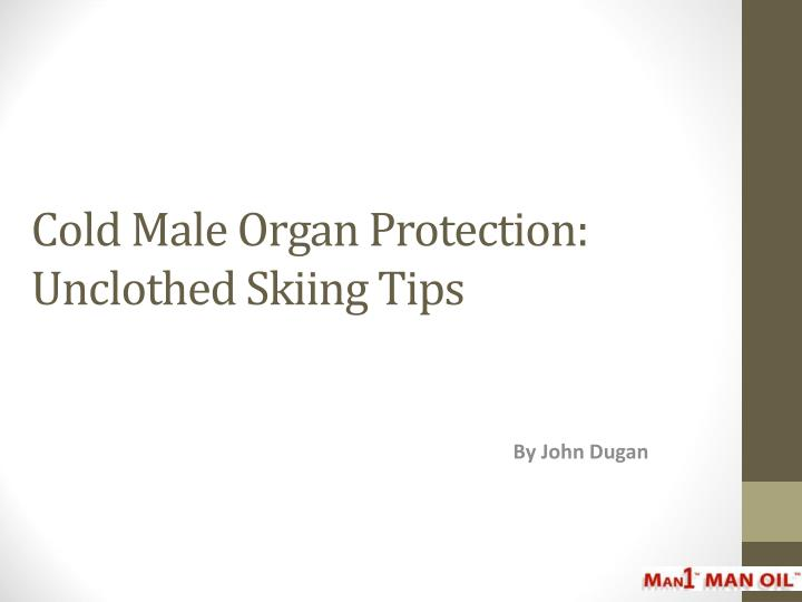Cold male organ protection unclothed skiing tips