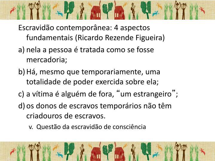 Escravidão contemporânea: 4 aspectos fundamentais (Ricardo Rezende Figueira)