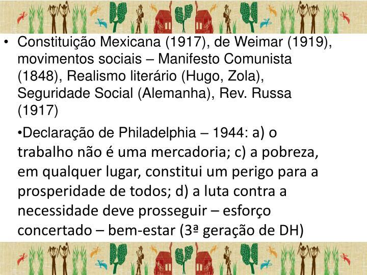Constituição Mexicana (1917), de Weimar (1919), movimentos sociais – Manifesto Comunista (1848), Realismo literário (Hugo, Zola), Seguridade Social (Alemanha), Rev. Russa (1917)