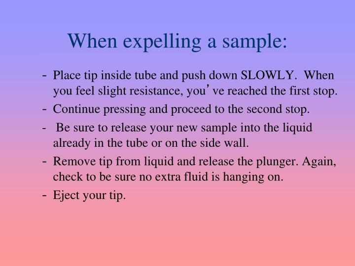 When expelling a sample: