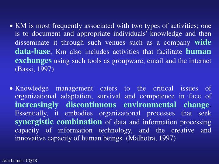 KM is most frequently associated with two types of activities; one is to document and appropriate
