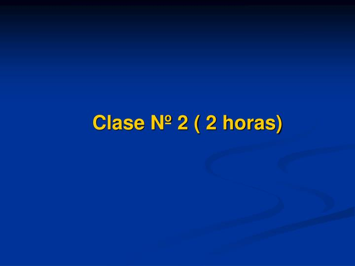Clase Nº 2 ( 2 horas)