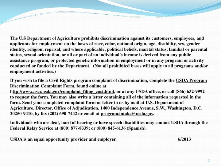 The U.S Department of Agriculture prohibits discrimination against its customers, employees, and applicants for employment on the bases of race, color, national origin, age, disability, sex, gender identity, religion, reprisal, and where applicable, political beliefs, marital status, familial or parental status, sexual orientation, or all or part of an individual