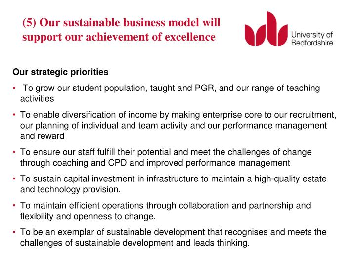 (5) Our sustainable business model will support our achievement of excellence