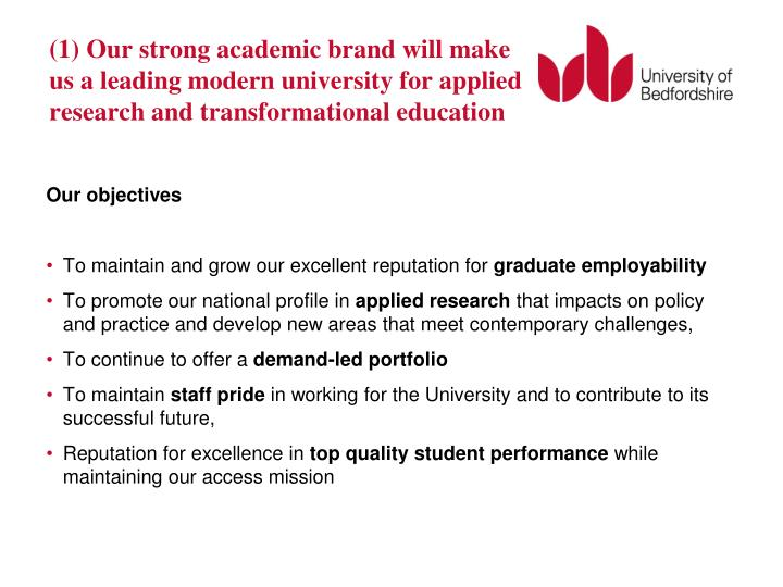 (1) Our strong academic brand will make us a leading modern university for applied research and transformational education