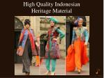 high quality indonesian heritage material