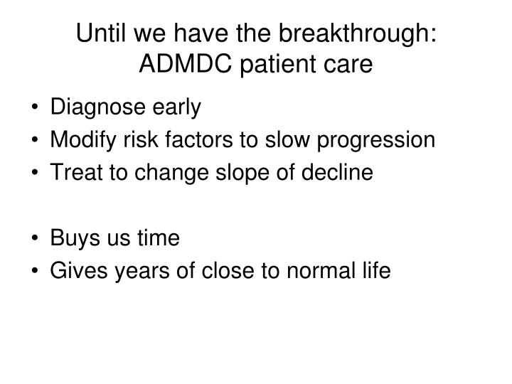 Until we have the breakthrough: ADMDC patient care