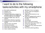 i want to do to the following tasks activities with my smartphone