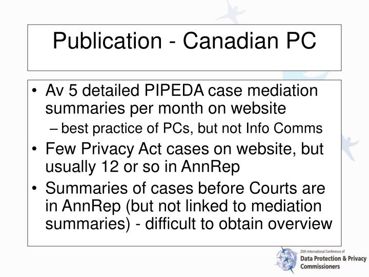 Av 5 detailed PIPEDA case mediation summaries per month on website