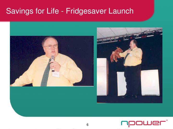 Savings for Life - Fridgesaver Launch